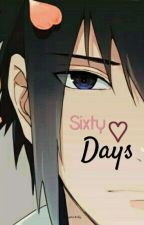 ♡ Sixty Days ♡( Sasuke X Reader ) Modern AU by yourss-truly