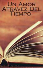 Un Amor A través Del Tiempo  by Elianaelena
