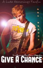 Give A Chance {Luke Hemmings (5sos) fanfic} by trulymadly1Dmrshoran