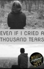 Even If I Cried A Thousand Tears [COMPLETED] by muslimqueen09