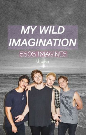 my wild imagination || 5SOS IMAGINES by thiefrein