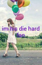 Im His Die Hard Fan by kharlz_09
