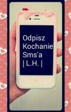 Odpisz Kochanie Sms'a | L.H.| by ciastkoZkremem