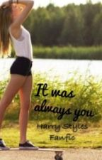 It was Always You by NiallerLover756