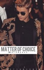 Matter Of Choice;; Fanfic Justin Bieber by markmyass_
