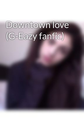 Downtown love (G-Eazy fanfic) by pixiemaggie