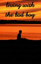 Living with the bad boy (#wattys2017) by mad_maddy510