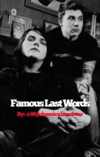 Famous Last Words (Third Book to Awake and Unafriad) by Mychemicalmonster