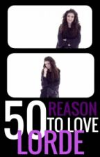 50 reason for love Lorde by itsbrooke93