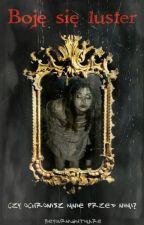 Boję Się Luster ✔ by BeYourNightmare