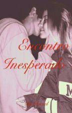 Encontro Inesperado (concluída) by thugnina