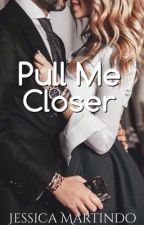Pull Me Closer by jessicamartindo