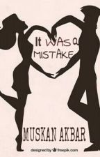 It Was A Mistake...!! ( #Wattys2016) & (#wwafiction) by Muskan_Akbar