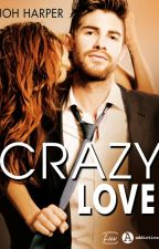 ★ Crazy Love ★ T1 [ SOUS CONTRAT D'ÉDITION ] by Joh-Harper