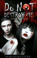 Do NOT destroy Me ~A.b by AsheraKimiko
