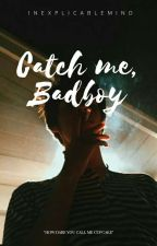 Catch Me, Bad Boy (ON HOLD) by inexplicablemind