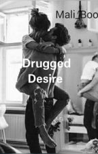 Drugged Desire by Mali_Boo25