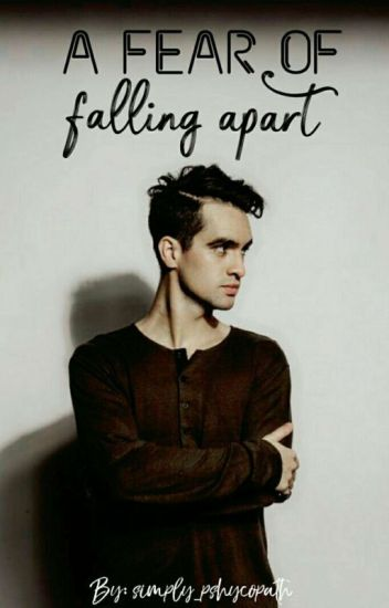A Fear Of Falling Apart ✿ Brendon Urie