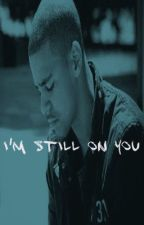 I'm Still On You : A J.Cole Love Story by tkdrx_