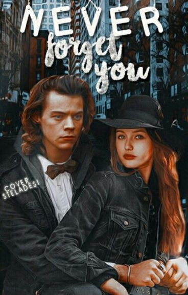 NEVER FORGET YOU (Harry Styles fanfiction) РЕДАКТИРА СЕ