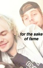 for the sake of fame ; muke by famamoira