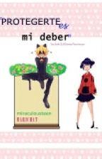 Protegerte Es Mi Deber /MARICHAT/ by Miraculousteen