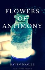 Flowers of Antimony (#Wattys2016) by RavenMagill