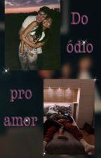 Do Ódio Pro Amor. {Concluido.} by StheeSiilvaa