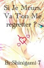 Si Je Meurs, Va T'on Me Regretter ? by Shinigami-7