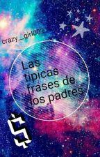Las Tipicas Frases De Los Padres by crazy__girl002