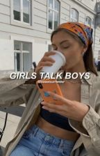 girls talk boys ➵ l.h by fahlloutboy