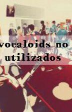 Vocaloids No Utilizados En Los Fanfics by Eymo99