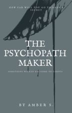 The Psychopath Maker by AmethystAmber87