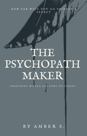 The Psychopath Maker (Formerly 'Reformed') by AmethystAmber87