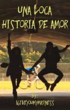 Una Loca Historia De Amor by Igiveyoumymadness
