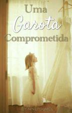 Uma Garota Comprometida by ninepgomes