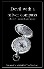 Devil With A Silver Compass |Billdip-Traducción| by GirlsWithTheBlueSoul