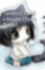 Yandere! Twins x Reader (Twins Route) by Okami_Takuyoshi
