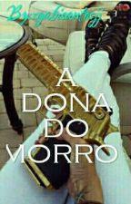 A Dona Do Morro  by zgabisantosjj