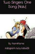 Two Singers One Song (Nalu). ON HOLD by NamiFlame