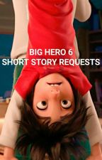 Big Hero 6 Short Story Requests by RioftheSouthernIsles