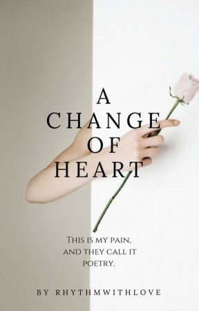 A Change Of Heart by Rhythmwithlove