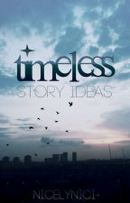 Timeless ✧ Story Ideas by nicelynici