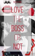 Love the Boss or not #wattys2017 by nessy199