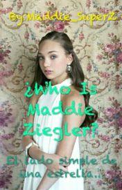 ¿Who is Maddie Ziegler? by Maddie_SuperZ