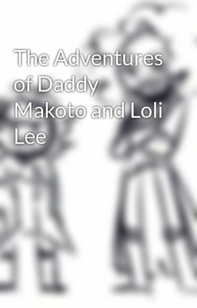 The Adventures of Daddy Makoto and Loli Lee by komaedarn