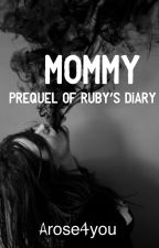 Mommy (Sequel to Ruby's Diary) by arose4you