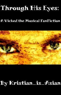 Through His Eyes: A Wicked the Musical FanFiction *completed*