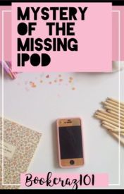 The mystery of the missing iPod  by Bookcraz101