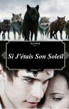 Si J'étais Son Soleil (Projet Édition) by S4mmy-77